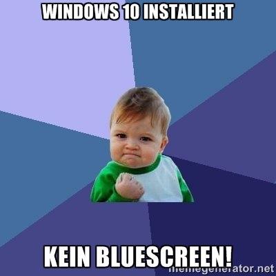 Windows 10 installiert, kein Bluescreen