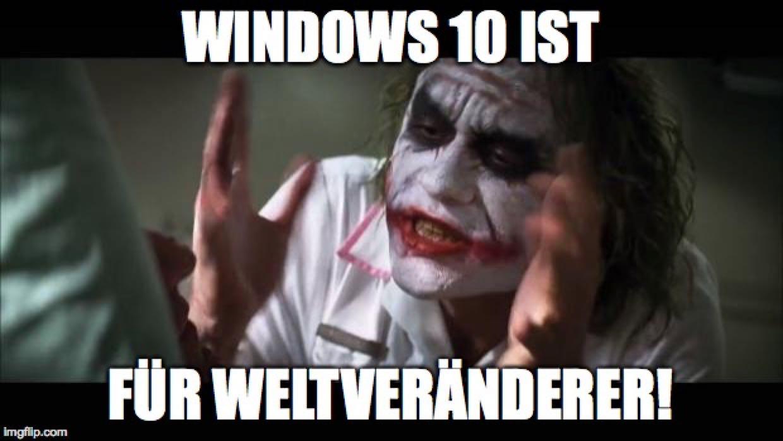 Windows 10 ist für Weltveränderer