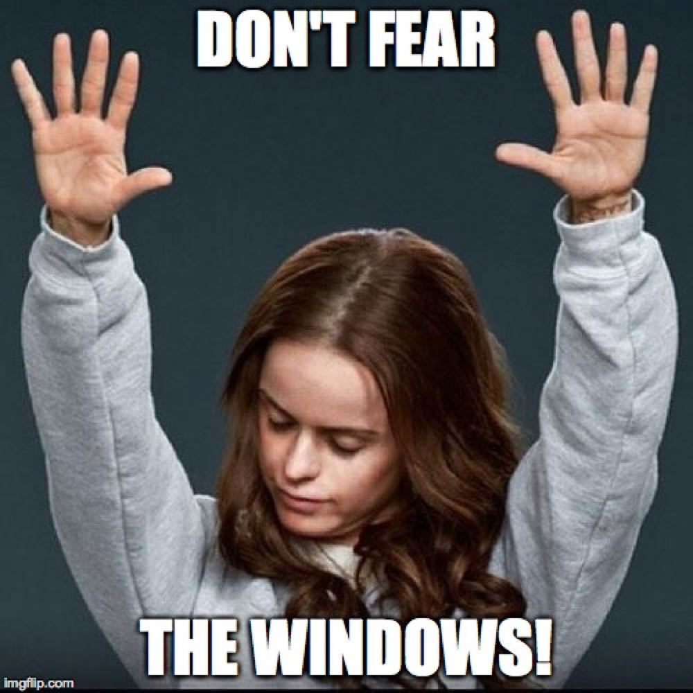 Don't fear the Windows