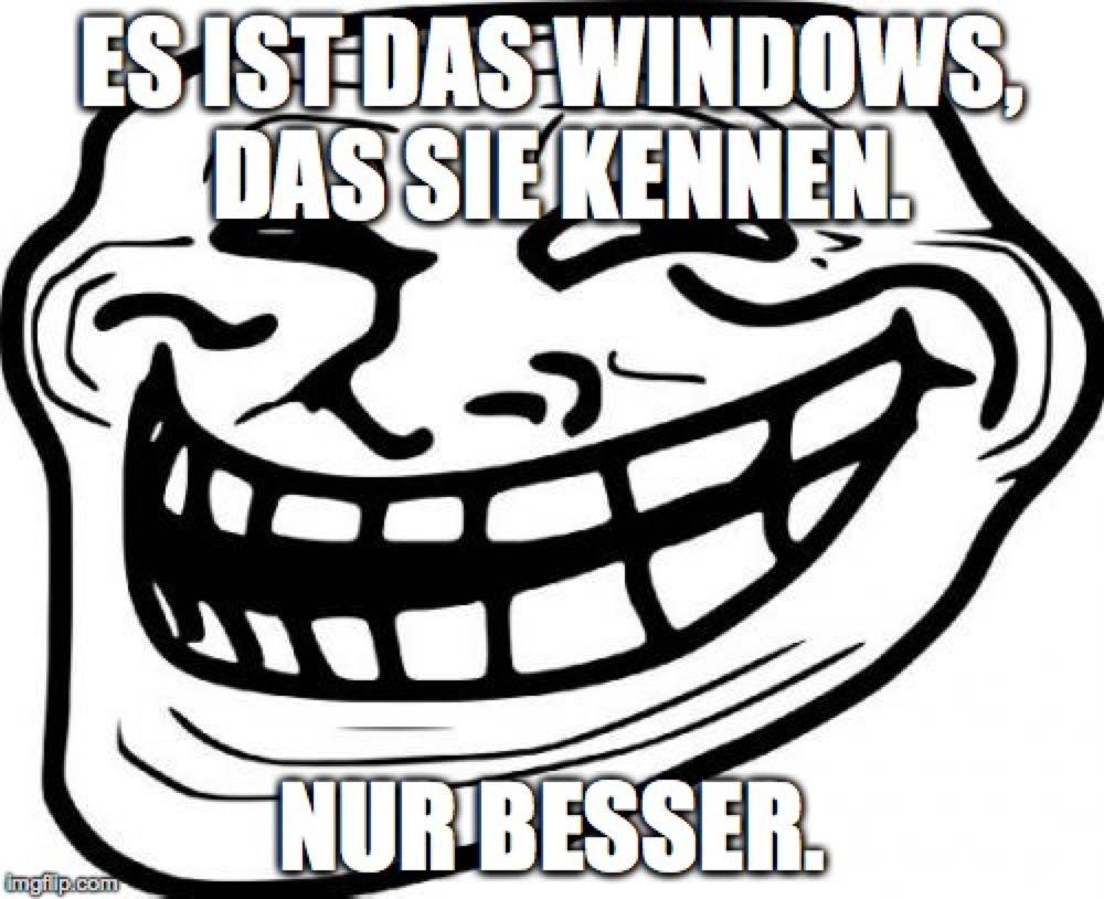 Es ist das Windows, das Sie kennen. Nur besser.